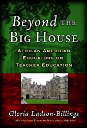 Beyond The Big House: African American Educators On Teacher Education (Multicultural Education (Paper)) (Multicultural Education Series)