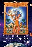 The Theosophy of Twt-Mos Djoser, José Miguel Báez, 1450035922