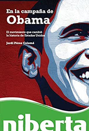 En la campaña de Obama (Niberta) eBook: Jordi Pérez Colomé: Amazon ...