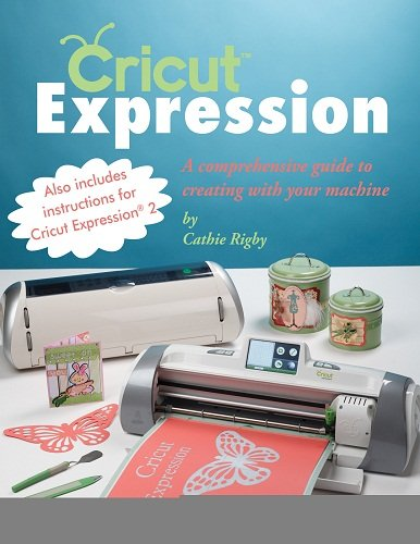 (Cricut Expression: A Comprehensive Guide to Creating with Your Machine)