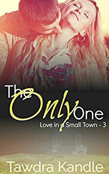 The Only One (Love in a Small Town Book 3) by [Kandle, Tawdra]