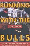 Running with the Bulls: Fiestas, Corridas, Toreros, and An American's Adventure in Pamplona