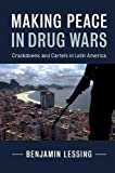 Making Peace in Drug Wars: Crackdowns and Cartels in Latin America