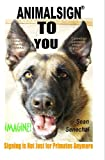 AnimalSign TO You.  Imagine! Signing Is Not Just For Primates Anymore