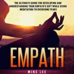 Empath: The Ultimate Guide for Developing and Understanding Your Empath's Gift While Using Meditation to Overcome Fears   Mike Lee