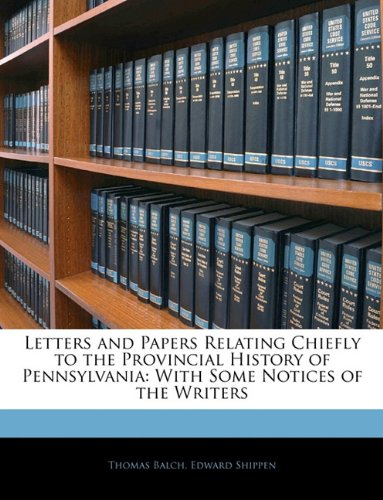 Read Online Letters and Papers Relating Chiefly to the Provincial History of Pennsylvania: With Some Notices of the Writers pdf