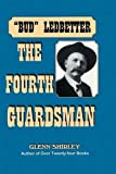 Bud Ledbetter, the Fourth Guardsman, Glenn Shirley, 1571685669
