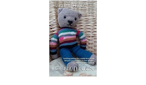 Amazon Wartime Teddy Knitting Pattern For A Teddy Bear Using