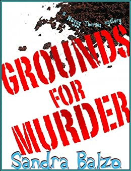 Grounds for Murder (A Maggy Thorsen Mystery Book 2) by [Balzo, Sandra]