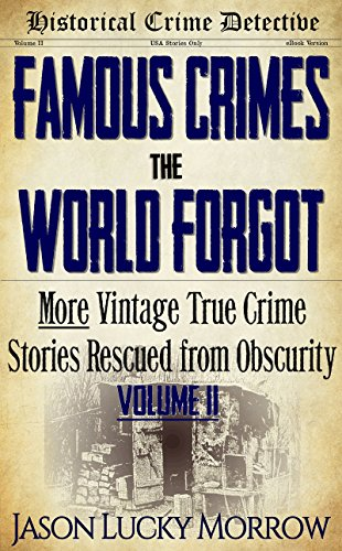 famous-crimes-the-world-forgot-vol-ii-more-vintage-true-crimes-rescued-from-obscurity