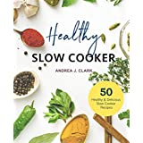 Healthy Slow Cooker Cookbook: 50 Easy & Delicious Prep-And-Go Slow Cooker Recipes (Everyday Slow Cooking Book 1)