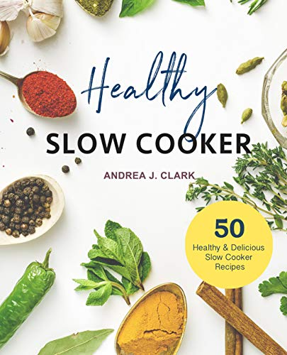Healthy Slow Cooker Cookbook: 50 Easy & Delicious Prep-And-Go Slow Cooker Recipes (Everyday Slow Cooking Book 1) by Andrea J. Clark