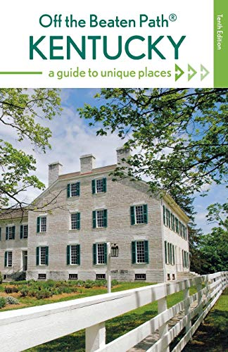 Kentucky Off the Beaten Path®: A Guide to Unique Places (Off the Beaten Path Series)