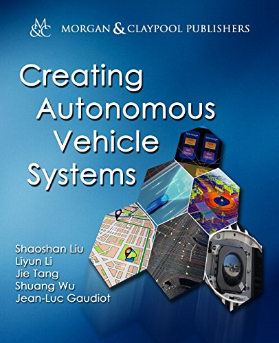 Creating Autonomous Vehicle Systems (Synthesis Lectures on Computer Science) (Automotive Software Engineering)