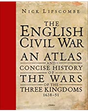 The English Civil War: An Atlas and Concise History of the Wars of the Three Kingdoms 1639–51