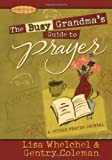 The Busy Grandma's Guide to Prayer, Lisa Whelchel and Genny Coleman, 1416535896
