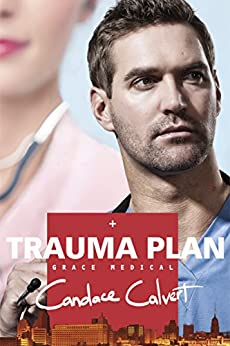 Trauma Plan (Grace Medical series Book 1) by [Calvert, Candace]