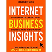 Internet Business Insights: Lessons Learned and Strategies Used by 101 Successful Internet-Based Entrepreneurs (Internet Business Books) (English Edition)