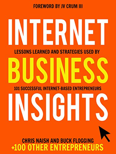 Internet Business Insights: Lessons Learned and Strategies Used by 101 Successful Internet-Based Entrepreneurs (Internet Business Books)