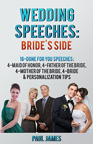 Wedding Speeches: Brides's Side: 16 Done For You Speeches: 4 - Maid of Honor, 4 - Father of the Bride, 4 - Mother of the Bride, 4 - Bride & Personalization Tips (Best Wedding Speeches Bride)