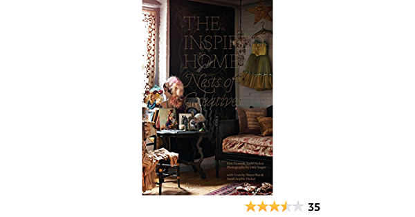 The Inspired Home Nests Of Creatives Ficaro Kim Nickey Todd Isager Ditte Rus Mayer Flicker Sarah Sophie 9780847842438 Amazon Com Books