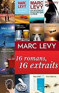 Marc Levy : 16 romans, 16 extraits par Marc Levy