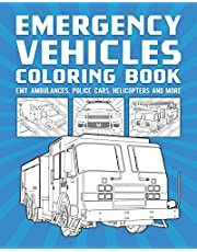 Emergency Vehicles Coloring Book: EMT Ambulances, Police Cars, Helicopters And More