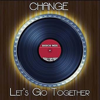 Let's Go Together (Disco Mix - Original 12 Inch Version) by Change