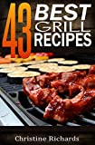 43 Best Grill Recipes (The Ultimate Outdoor Barbecue Cookbook For 4th of July, Memorial Day, Or Any Other Occasion)