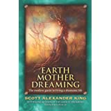Earth Mother Dreaming: The Modern Guide to Living a Shamanic Life