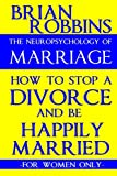 img - for The Neuropsychology of Marriage: How to Stop a Divorce and Be Happily Married (For Women Only) book / textbook / text book