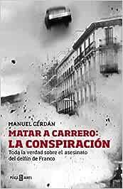 Matar a Carrero: la conspiración: Toda la verdad sobre el