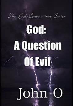God: A Question Of Evil (The God Conversation Series Book 1) by [O, John]