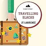 Travelling Slacks: A Short Story: Sticky Fingers, Book 4 | JT Lawrence