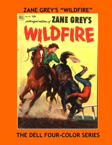 Zane Grey's Wildfire: Exciting Western Comic Action - The Dell Four-Color Series - All Stories - No Ads PDF