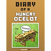 Diary of a Hungry Ocelot [An Unofficial Minecraft Book] (Minecraft Tales Book 27)