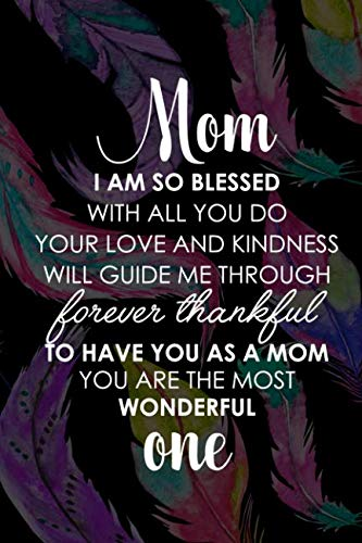 Mom I Am So Blessed With All You Do Your Love And Kindness Will Guide Me Through Forever Thankful To Have You As A Mom You Are The Most Wonderful One: ... Notepad 120 Pages 6x9 Paperback ( Angels )3 ()