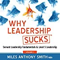 Why Leadership Sucks tm: Fundamentals of Level 5 Leadership and Servant Leadership Audiobook by Miles Anthony Smith Narrated by Miles Anthony Smith