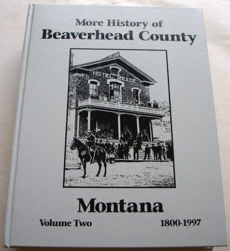 More History of Beaverhead County Montana Volume Two 1800-1997