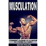 Musculation: Comment Gagner De La Masse Ou Perdre Du Poids (Fitness, Muscles, Perte De Poids, Maigrir) (Fitness, Muscles, Perte De Poids, Maigrir, programme ... exercices t. 1) (French Edition)