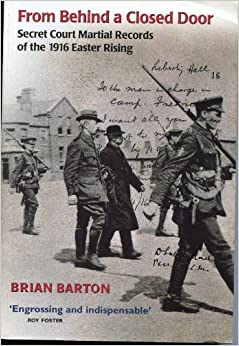 From Behind a Closed Door: Secret Court Martial Records of the 1916 Easter Rising by Brian Barton (2002-12-31)
