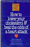 img - for How to Lower Your Cholesterol & Beat the Odds of a Heart Attack book / textbook / text book