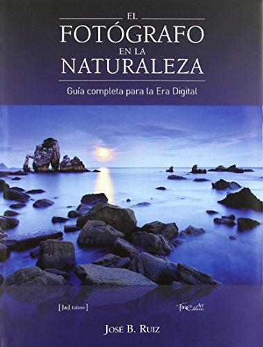 Descargar Libro Fotografo En La Naturaleza, El - Guia Completa Para La Era Digital Jose B. Ruiz