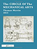 The Circle of the Mechanical Arts, Thomas Martin, 0983150079