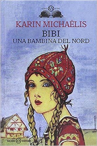 Bibi. Una bambina del nord: Amazon.it: Michaëlis, Karin, Collin, H.,  Kampmann, E.: Libri