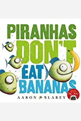 Piranhas Don't Eat Bananas Hardcover