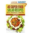 40  Super Food Salad Recipes (Super Foods That Renew And Heal Book 1)