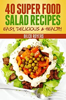 40  Super Food Salad Recipes (Super Foods That Renew And Heal Book 1) by [Royers, Bilco]