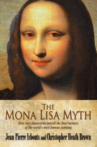 The Mona Lisa Myth: How new discoveries unlock the final mystery of the world's most famous painting