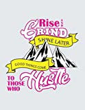 img - for Rise and Grind Shine Later Good Things Come to those who Hustle: Pink Yellow Black Women Entrepreneurs and Hustlers College Ruled Composition Notebook ... and Inspiration (College Ruled Notebook Cute) book / textbook / text book